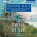 True Blue (       UNABRIDGED) by Luanne Rice Narrated by Christina Traister