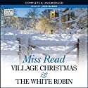 Village Christmas & The White Robin (       UNABRIDGED) by Miss Read Narrated by June Barrie