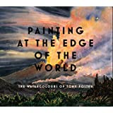 Painting at the Edge of the World: The Watercolours of Tony Foster ~ Tony Foster