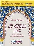 Die Weisheit des Propheten 2015 Textabreißkalender: Lebensweisheiten, die das Herz berühren