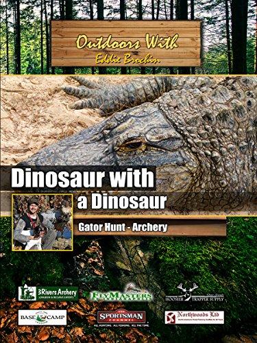 Outdoors with Eddie Brochin Dinousaur with a Dinosaur Gator Hunt