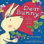 Dear Bunny: A Bunny Love Story | Michaela Morgan