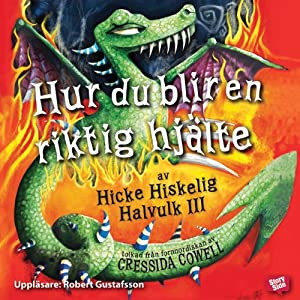 Hur du blir en riktig hjälte [How to Be a Hero] | [Cressida Cowell, Katarina Kuick (Translator), Sven Fridén (Translator)]
