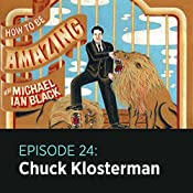 24: Chuck Klosterman |  How to Be Amazing with Michael Ian Black