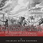 William Quantrill and Quantrill's Raiders: The Confederacy's Most Notorious Bushwhackers |  Charles River Editors