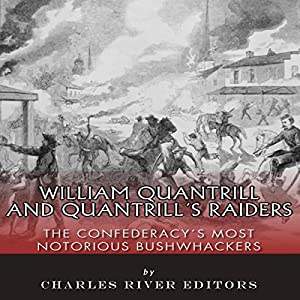 William Quantrill and Quantrill's Raiders: The Confederacy's Most Notorious Bushwhackers Audiobook