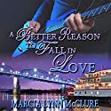 A Better Reason to Fall in Love Audiobook by Marcia Lynn McClure Narrated by Marcia Lynn McClure