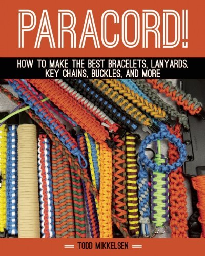 paracord-how-to-make-the-best-bracelets-lanyards-key-chains-buckles-and-more-by-todd-mikkelsen-2014-