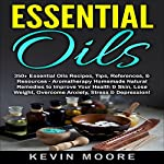 Essential Oils: 350+ Essential Oils Recipes, Tips, References, & Resources | Kevin Moore