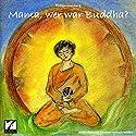 Mama, wer war Buddha. Weltreligionen Kindern einfach erklärt Hörbuch von Rüdiger Gleisberg Gesprochen von: Christine Ladda, Anna Gehrmann
