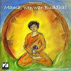 Mama, wer war Buddha. Weltreligionen Kindern einfach erklärt Hörbuch