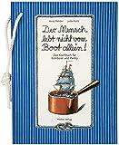 Der Mensch lebt nicht vom Boot allein!: Das Kochbuch für Kombüse und Pantry (Geschenkbücher mit Pfiff)