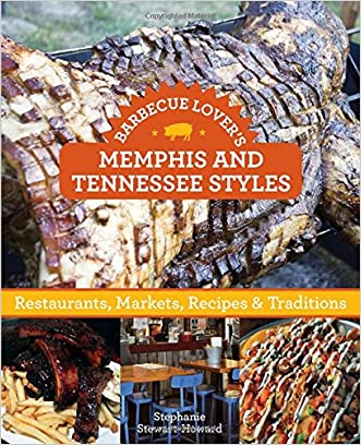 Barbecue Lover's Memphis and Tennessee Styles: Restaurants, Markets, Recipes & Traditions written by Stephanie Stewart-Howard