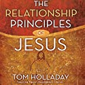 The Relationship Principles of Jesus (       UNABRIDGED) by Tom Holladay Narrated by Tom Holladay