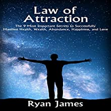 Law of Attraction: The 9 Most Important Secrets to Successfully Manifest Health, Wealth, Abundance, Happiness and Love Audiobook by Ryan James Narrated by Chris Brinkley