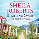 Starting over on Blackberry Lane: Life in Icicle Falls Audiobook by Sheila Roberts Narrated by Lisa Zimmerman