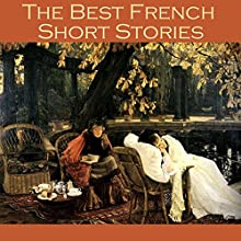 The Best French Short Stories | Livre audio Auteur(s) : Guy de Maupassant, Victor Hugo, Anatole France, Charles Baudelaire, Emile Zolà, Théophile Gautier, Alphonse Daudet Narrateur(s) : Cathy Dobson