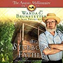 The Stubborn Father: The Amish Millionaire, Book 2 Audiobook by Wanda E. Brunstetter, Jean Brunstetter Narrated by Rebecca Gallagher