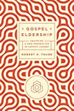 img - for Gospel Eldership: Equipping a New Generation of Servant Leaders book / textbook / text book