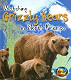 img - for Watching Grizzly Bears in North America (Wild World (Heinemann Hardcover)) book / textbook / text book