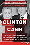 Clinton Cash Lp: The Untold Story of How and Why Foreign Governments and Businesses Helped Make Bill and Hillary Rich