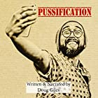 Pussification: The Effeminization of the American Male Hörbuch von Doug Giles Gesprochen von: Doug Giles