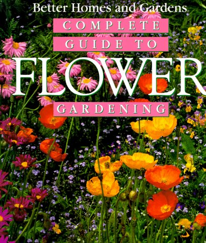 Complete Guide to Flower Gardening, Better Homes and Gardens Books