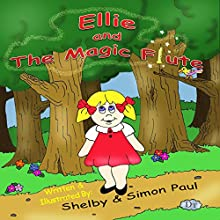 Ellie and the Magic Flute Audiobook by Shelby L Paul, Simon Paul Narrated by Shelby L. Paul