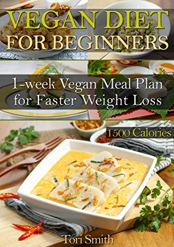 Vegan Diet For Beginners: 1-week Vegan Meal Plan 1500 Calories For Faster Weight Loss (vegan weight loss meal plan, vegan diet for beginners, vegan diet guide) by Tori Smith