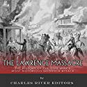 The Lawrence Massacre: The History of the Civil War's Most Notorious Guerrilla Attack Audiobook by  Charles River Editors Narrated by Scott Clem
