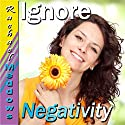 Ignore Negativity Subliminal Affirmations: Focus on Positives & Self-Confidence, Solfeggio Tones, Binaural Beats, Self Help Meditation Hypnosis  by Subliminal Hypnosis Narrated by Joel Thielke