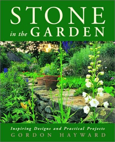 Stone in the Garden: Inspiring Designs and Practical Projects, Hayward, Gordon