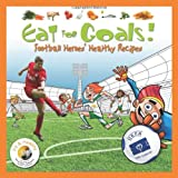 Eat for Goals!: Football Heroes' Healthy Recipes