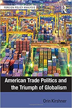 American Trade Politics And The Triumph Of Globalism (Foreign Policy Analysis)