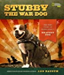 Stubby the War Dog: The True Story of...