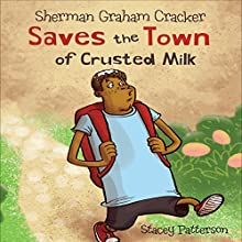 Sherman Graham Cracker Saves the Town of Crusted Milk (       UNABRIDGED) by Stacey Patterson Narrated by Chuck Ithor Raagas
