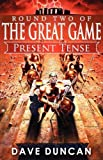 Dave Duncan Present Tense (Round Two of The Great Game)