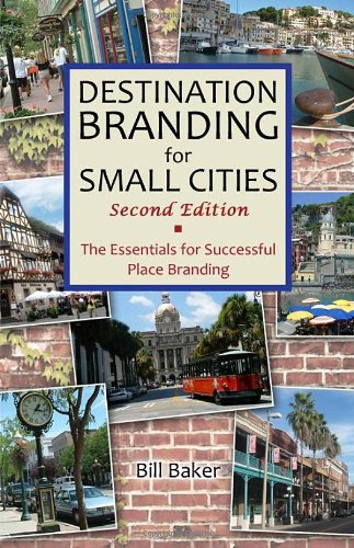 Destination Branding for Small Cities: The Essentials for Successful Place Branding