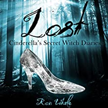 Lost: Cinderella's Secret Witch Diaries, Book 1 (       UNABRIDGED) by Ron Vitale Narrated by Jessica Mann