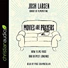 Movies Are Prayers: How Films Voice Our Deepest Longings Hörbuch von Josh Larsen Gesprochen von: Mike Chamberlain