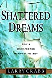 img - for By Larry Crabb: Shattered Dreams: God's Unexpected Pathway to Joy book / textbook / text book