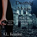 Deathly Magic: Here Witchy Witchy, Book 2 Audiobook by A.L. Kessler Narrated by Kerri McCann