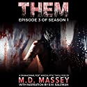THEM, Episode 3: A Paranormal, Postapocalyptic Zombie Hunting Thrill Ride (       UNABRIDGED) by M.D. Massey Narrated by S W Salzman