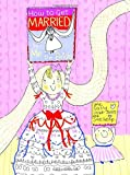 img - for How to Get Married ... by Me, the Bride (How To Series) book / textbook / text book