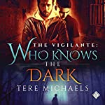 Who Knows the Dark: The Vigilante, Book 2 | Tere Michaels