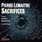 Sacrifices   Livre audio Auteur(s) : Pierre Lemaitre Narrateur(s) : Lionel Épaillard