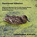 Duckweed Ethanol: Duckweed Biomass Grown from Organic Wastes to Replace Corn for US and International Ethanol Biofuel Production Audiobook by Christopher Kinkaid Narrated by Jon Ciano