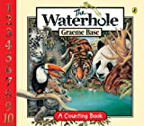 Graeme Base The Water Hole: A Counting Book