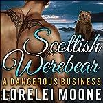 Scottish Werebear: A Dangerous Business | Lorelei Moone