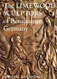 The Limewood Sculptors of Renaissance Germany (0300028296) by Michael Baxandall